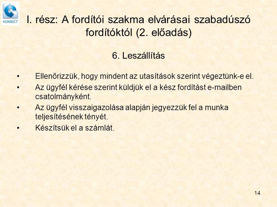 14 I. rész: A fordítói szakma elvárásai szabadúszó fordítóktól (2. előadás) 6. Leszállítás Ellenőrizzük, hogy mindent az utasítások szerint végeztünk-