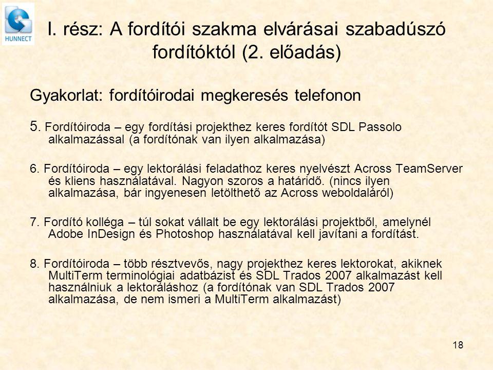 18 I. rész: A fordítói szakma elvárásai szabadúszó fordítóktól (2. előadás) Gyakorlat: fordítóirodai megkeresés telefonon 5. Fordítóiroda – egy fordít