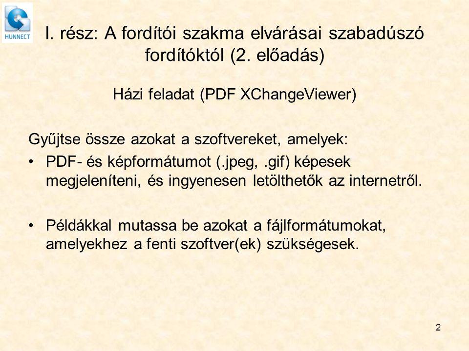 I. rész: A fordítói szakma elvárásai szabadúszó fordítóktól (2. előadás) Házi feladat (PDF XChangeViewer) Gyűjtse össze azokat a szoftvereket, amelyek