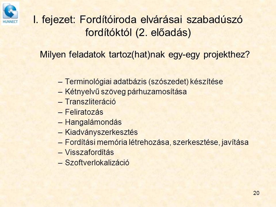 20 I. fejezet: Fordítóiroda elvárásai szabadúszó fordítóktól (2. előadás) Milyen feladatok tartoz(hat)nak egy-egy projekthez? –Terminológiai adatbázis