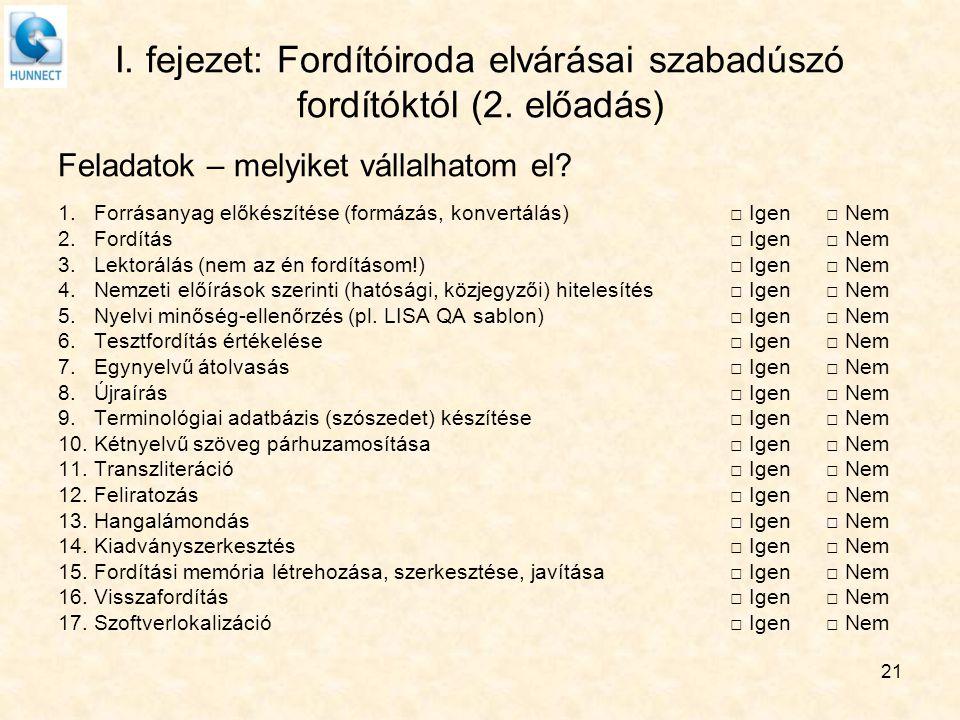 21 I. fejezet: Fordítóiroda elvárásai szabadúszó fordítóktól (2. előadás) Feladatok – melyiket vállalhatom el? 1.Forrásanyag előkészítése (formázás, k