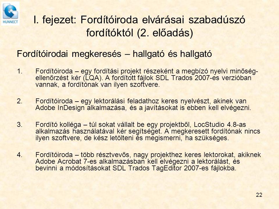 22 I. fejezet: Fordítóiroda elvárásai szabadúszó fordítóktól (2. előadás) Fordítóirodai megkeresés – hallgató és hallgató 1.Fordítóiroda – egy fordítá