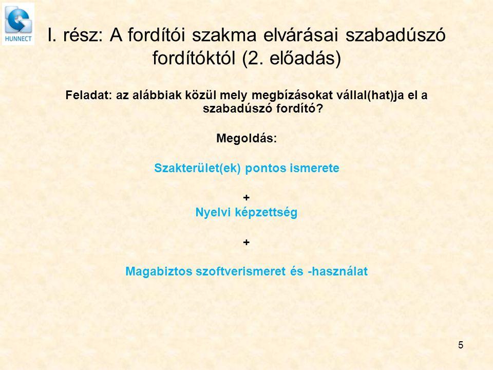 5 I. rész: A fordítói szakma elvárásai szabadúszó fordítóktól (2. előadás) Feladat: az alábbiak közül mely megbízásokat vállal(hat)ja el a szabadúszó