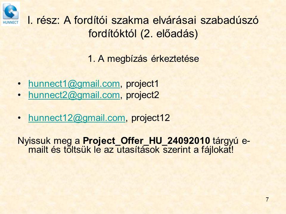 7 I. rész: A fordítói szakma elvárásai szabadúszó fordítóktól (2. előadás) 1. A megbízás érkeztetése hunnect1@gmail.com, project1hunnect1@gmail.com hu