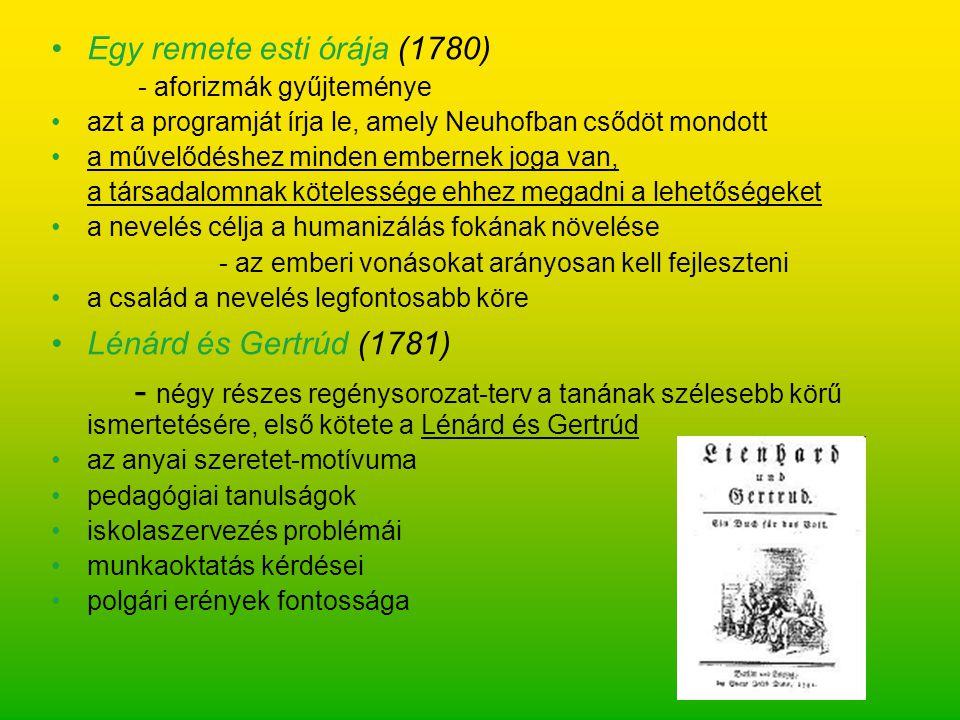 Egy remete esti órája (1780) - aforizmák gyűjteménye azt a programját írja le, amely Neuhofban csődöt mondott a művelődéshez minden embernek joga van,