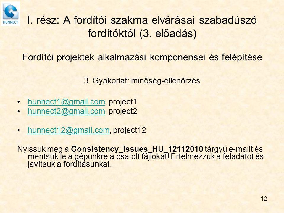 12 I. rész: A fordítói szakma elvárásai szabadúszó fordítóktól (3. előadás) Fordítói projektek alkalmazási komponensei és felépítése 3. Gyakorlat: min