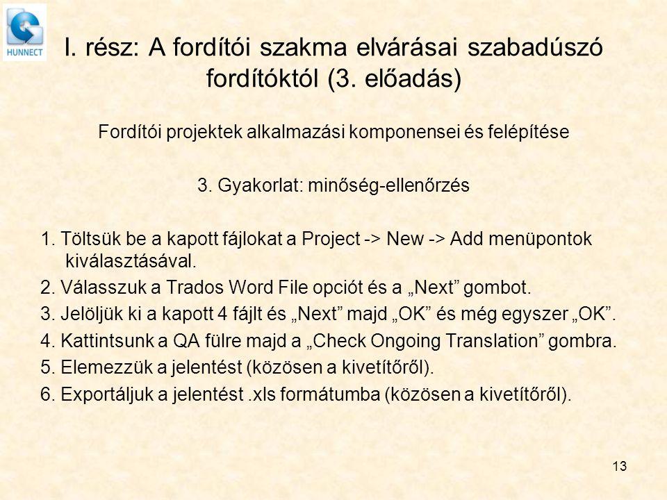I. rész: A fordítói szakma elvárásai szabadúszó fordítóktól (3. előadás) Fordítói projektek alkalmazási komponensei és felépítése 3. Gyakorlat: minősé