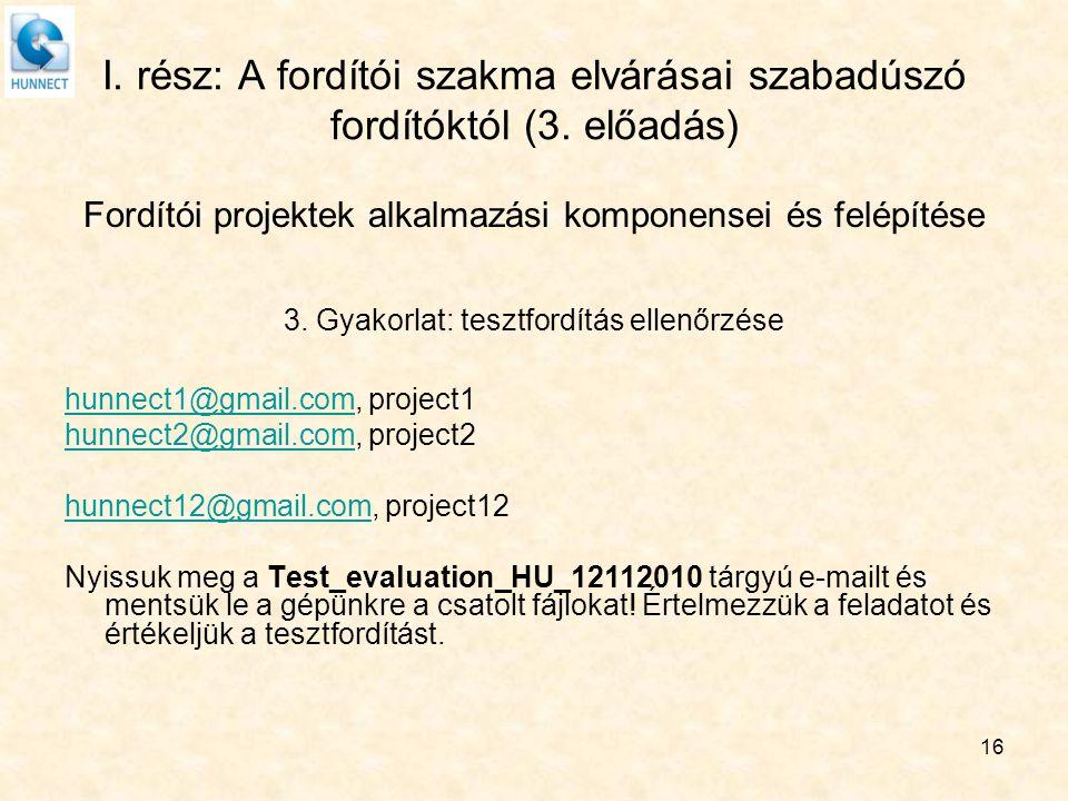 I. rész: A fordítói szakma elvárásai szabadúszó fordítóktól (3. előadás) Fordítói projektek alkalmazási komponensei és felépítése 3. Gyakorlat: tesztf