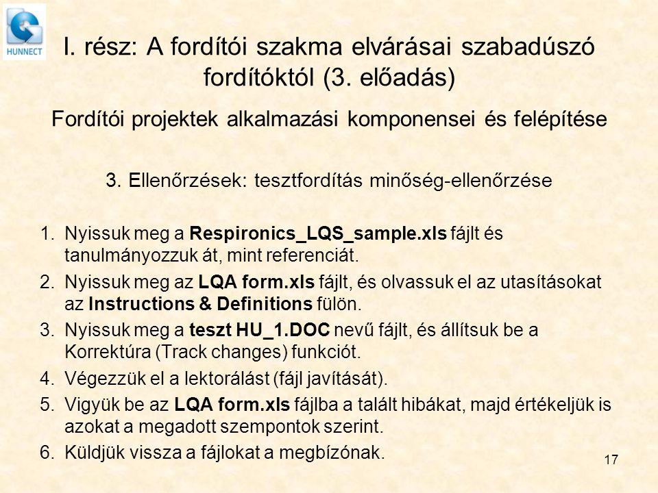 17 I. rész: A fordítói szakma elvárásai szabadúszó fordítóktól (3. előadás) Fordítói projektek alkalmazási komponensei és felépítése 3. Ellenőrzések: