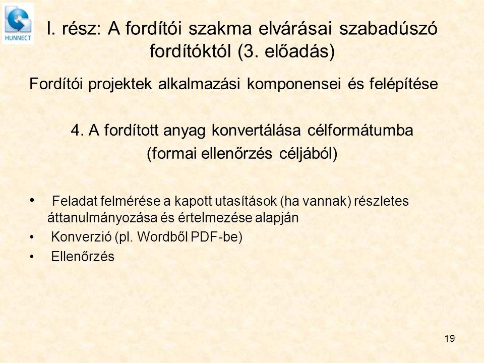 19 I. rész: A fordítói szakma elvárásai szabadúszó fordítóktól (3. előadás) Fordítói projektek alkalmazási komponensei és felépítése 4. A fordított an