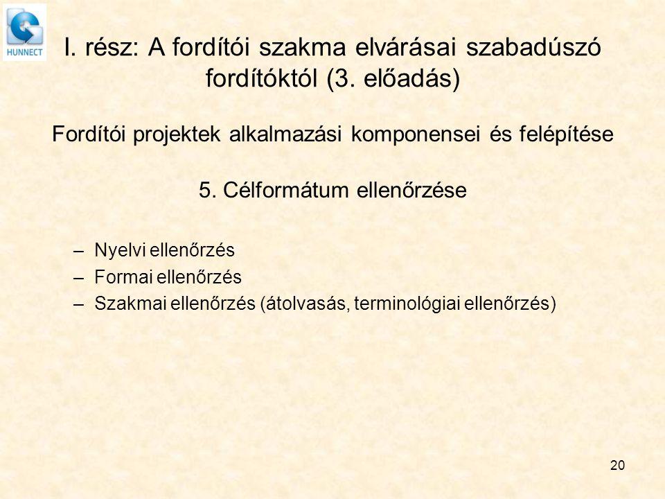 20 I. rész: A fordítói szakma elvárásai szabadúszó fordítóktól (3. előadás) Fordítói projektek alkalmazási komponensei és felépítése 5. Célformátum el