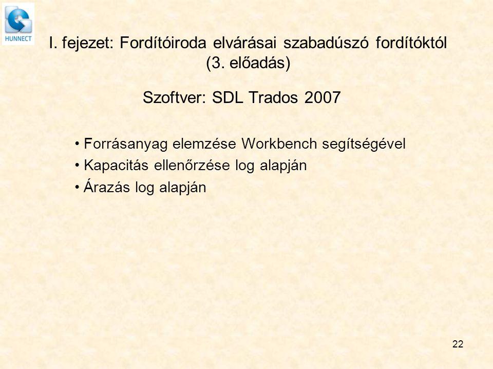 I. fejezet: Fordítóiroda elvárásai szabadúszó fordítóktól (3. előadás) Szoftver: SDL Trados 2007 Forrásanyag elemzése Workbench segítségével Kapacitás