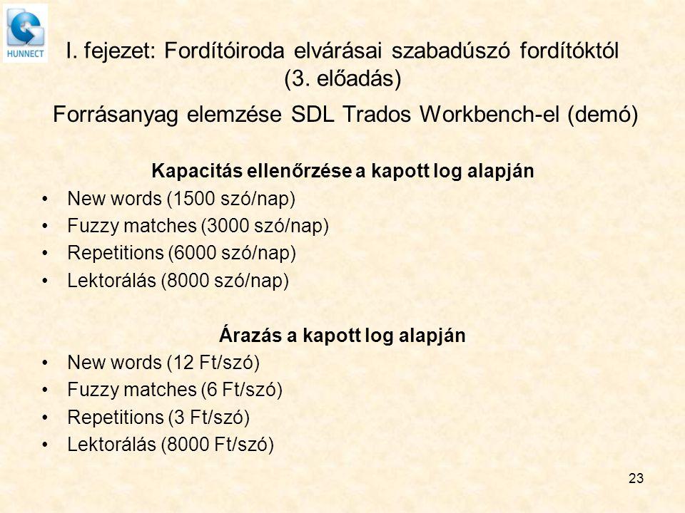I. fejezet: Fordítóiroda elvárásai szabadúszó fordítóktól (3. előadás) Forrásanyag elemzése SDL Trados Workbench-el (demó) Kapacitás ellenőrzése a kap