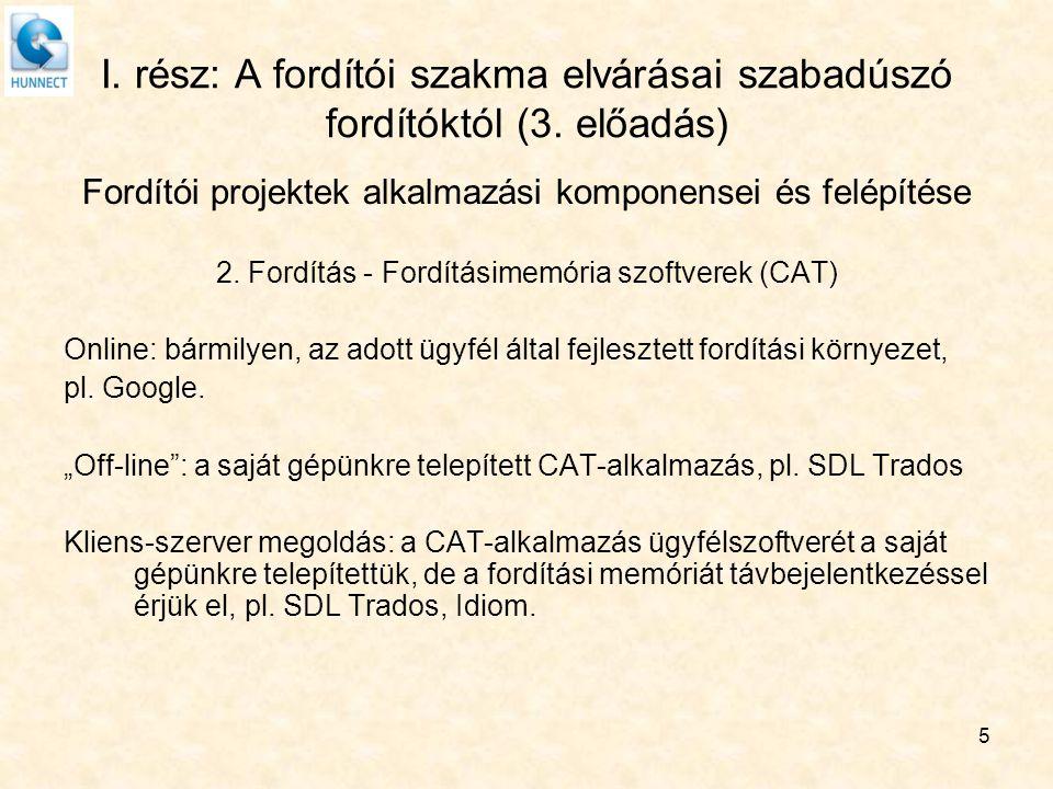 5 I. rész: A fordítói szakma elvárásai szabadúszó fordítóktól (3. előadás) Fordítói projektek alkalmazási komponensei és felépítése 2. Fordítás - Ford