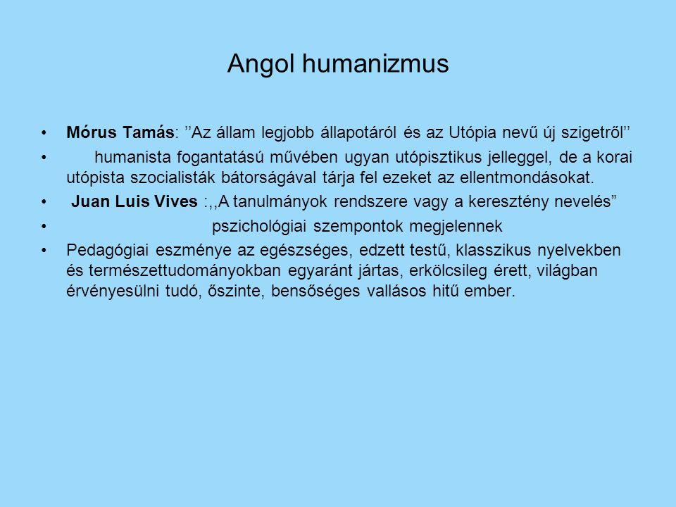 Angol humanizmus Mórus Tamás: ''Az állam legjobb állapotáról és az Utópia nevű új szigetről'' humanista fogantatású művében ugyan utópisztikus jellegg