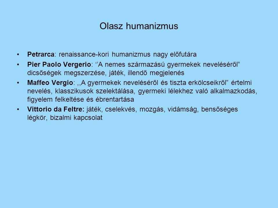 """Olasz humanizmus Petrarca: renaissance-kori humanizmus nagy előfutára Pier Paolo Vergerio: ''A nemes származású gyermekek neveléséről"""" dicsőségek megs"""