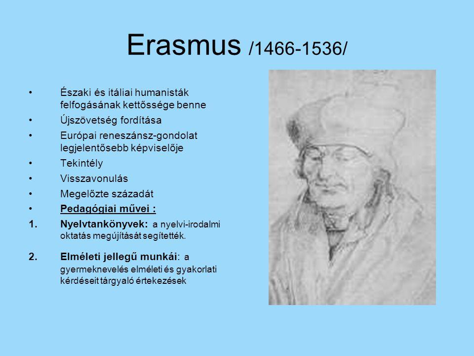 Erasmus /1466-1536/ Északi és itáliai humanisták felfogásának kettőssége benne Újszövetség fordítása Európai reneszánsz-gondolat legjelentősebb képvis