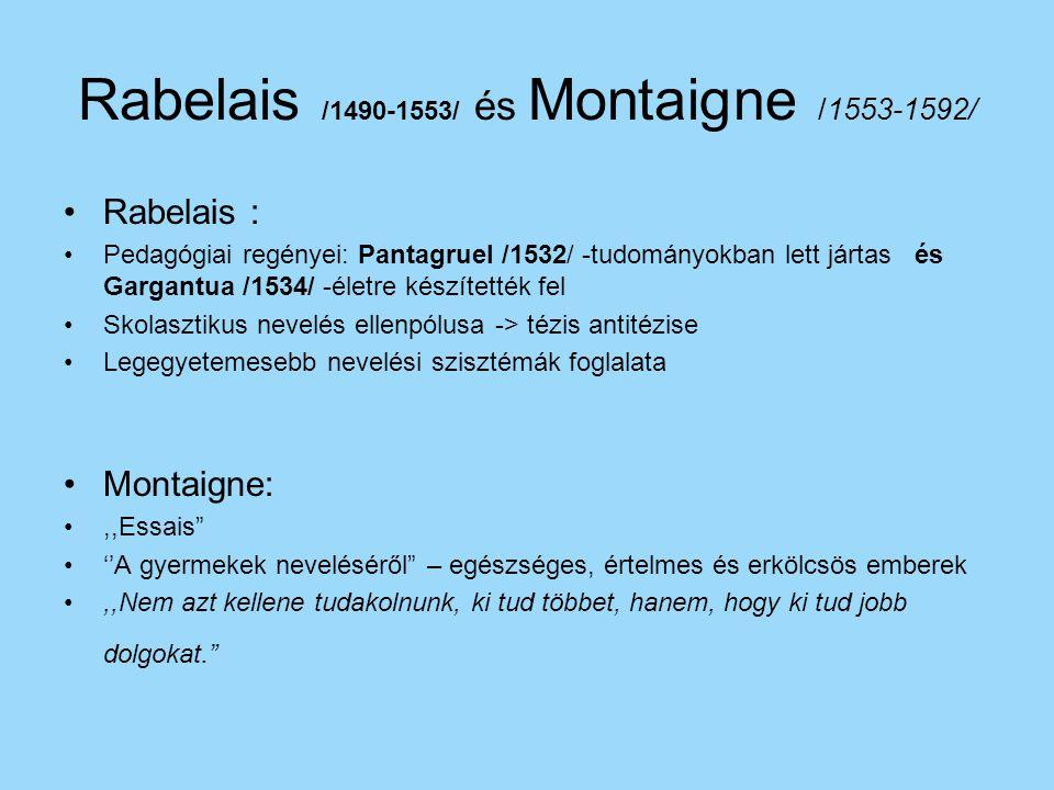 Rabelais /1490-1553/ és Montaigne /1553-1592/ Rabelais : Pedagógiai regényei: Pantagruel /1532/ -tudományokban lett jártas és Gargantua /1534/ -életre