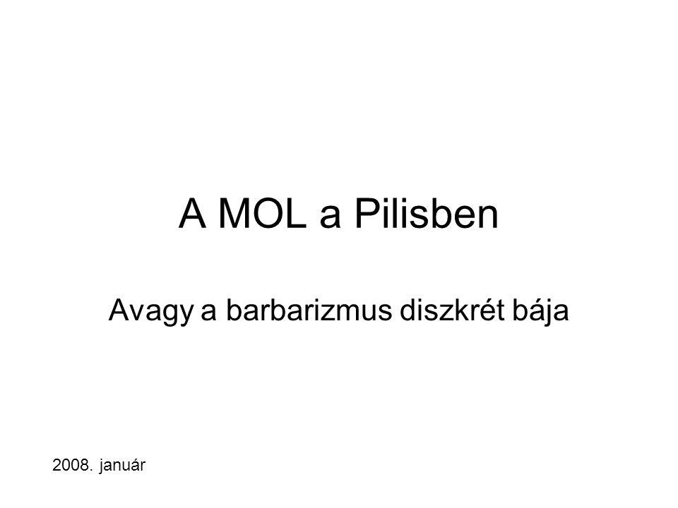 A MOL a Pilisben Avagy a barbarizmus diszkrét bája 2008. január