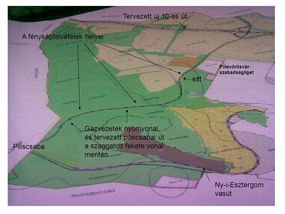 Pilisvörösvár- szabadságliget A fényképfelvételek helyei Ny-i-Esztergom vasút Tervezett új 10-es út Gázvezeték nyomvonal, és tervezett piliscsabai út a szaggatott fekete vonal mentén sitt Piliscsaba
