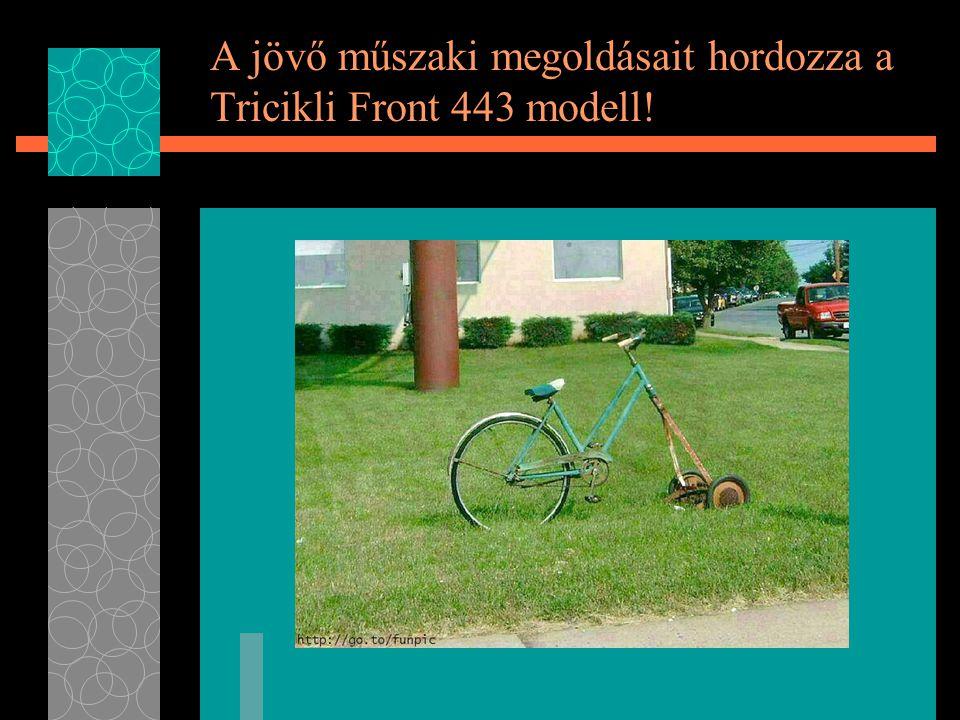 A jövő műszaki megoldásait hordozza a Tricikli Front 443 modell!