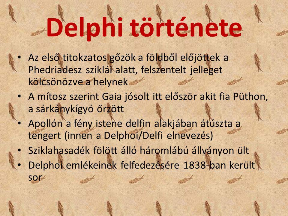 Delphi története Az első titokzatos gőzök a földből előjöttek a Phedriadesz sziklái alatt, felszentelt jelleget kölcsönözve a helynek A mítosz szerint Gaia jósolt itt először akit fia Püthon, a sárkánykígyó őrzött Apollón a fény istene delfin alakjában átúszta a tengert (innen a Delphoi/Delfi elnevezés) Sziklahasadék fölött álló háromlábú állványon ült Delphoi emlékeinek felfedezésére 1838-ban került sor
