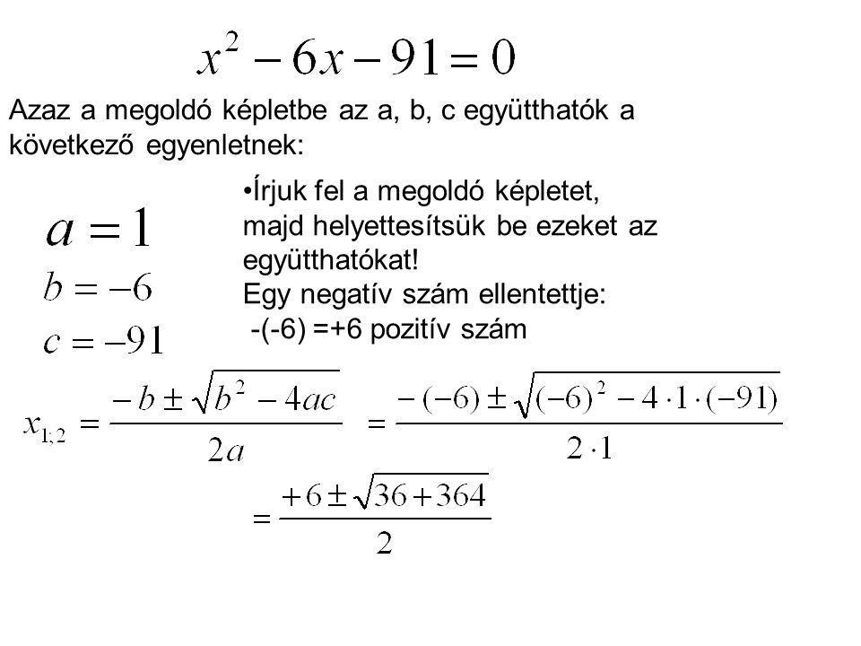 Azaz a megoldó képletbe az a, b, c együtthatók a következő egyenletnek: Írjuk fel a megoldó képletet, majd helyettesítsük be ezeket az együtthatókat!