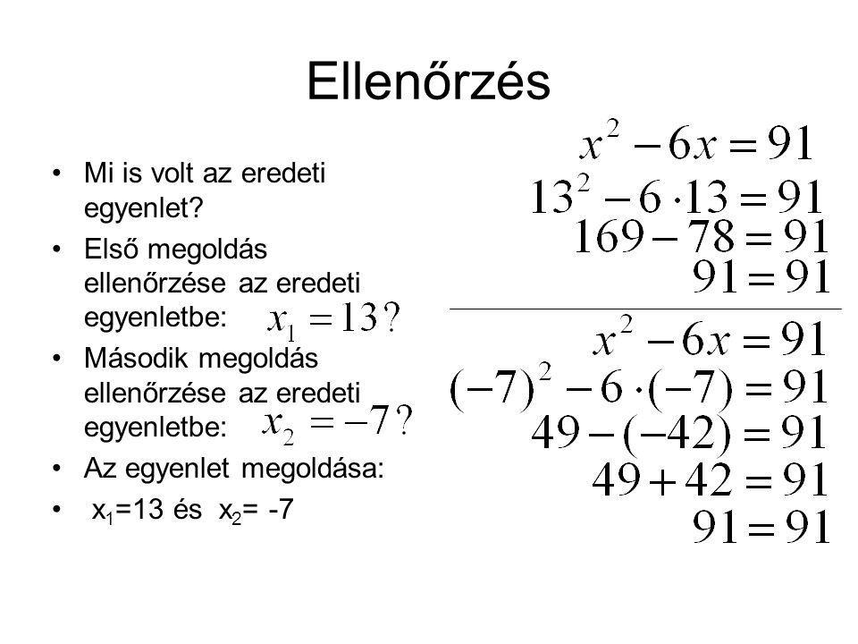 Ellenőrzés Mi is volt az eredeti egyenlet? Első megoldás ellenőrzése az eredeti egyenletbe: Második megoldás ellenőrzése az eredeti egyenletbe: Az egy