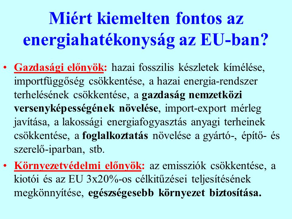 Miért kiemelten fontos az energiahatékonyság az EU-ban? Gazdasági előnyök: hazai fosszilis készletek kímélése, importfüggőség csökkentése, a hazai ene