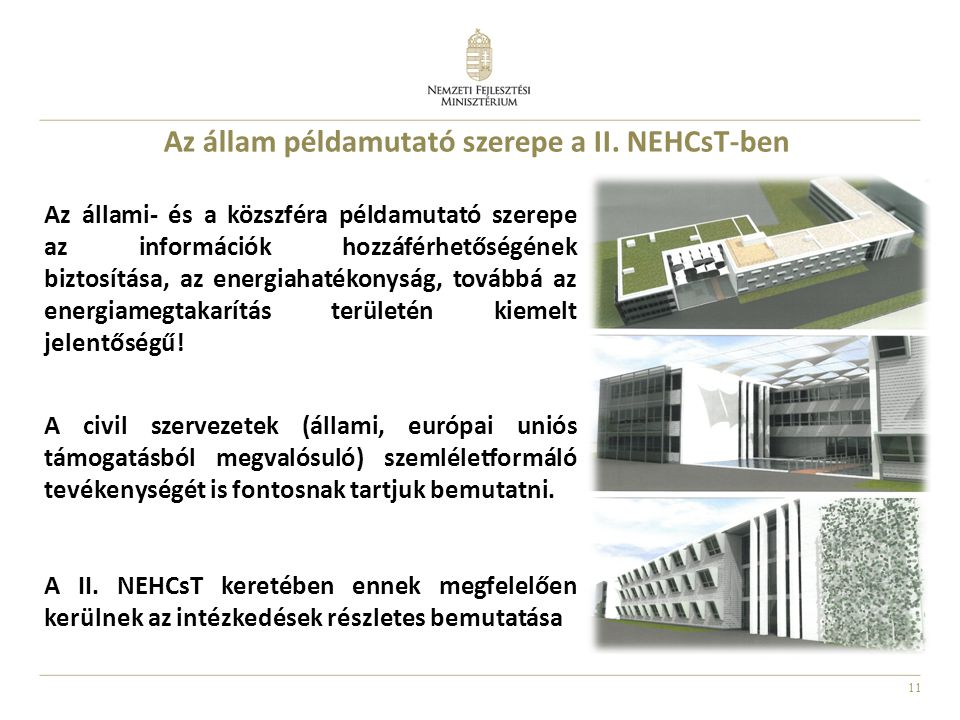 11 Az állam példamutató szerepe a II. NEHCsT-ben Az állami- és a közszféra példamutató szerepe az információk hozzáférhetőségének biztosítása, az ener
