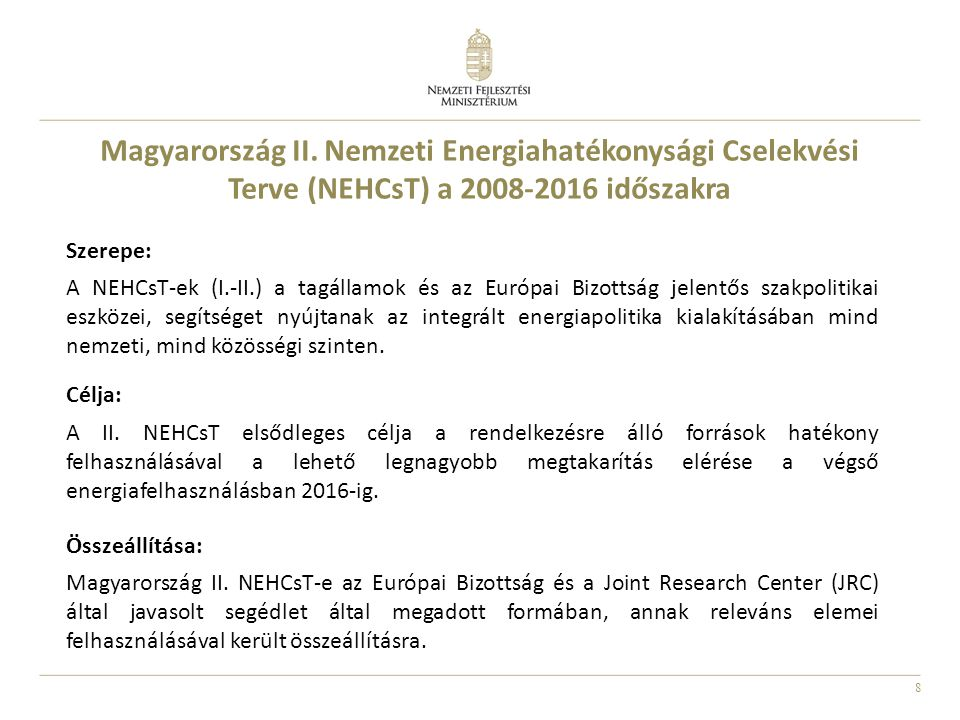 8 Magyarország II. Nemzeti Energiahatékonysági Cselekvési Terve (NEHCsT) a 2008-2016 időszakra Szerepe: A NEHCsT-ek (I.-II.) a tagállamok és az Európa