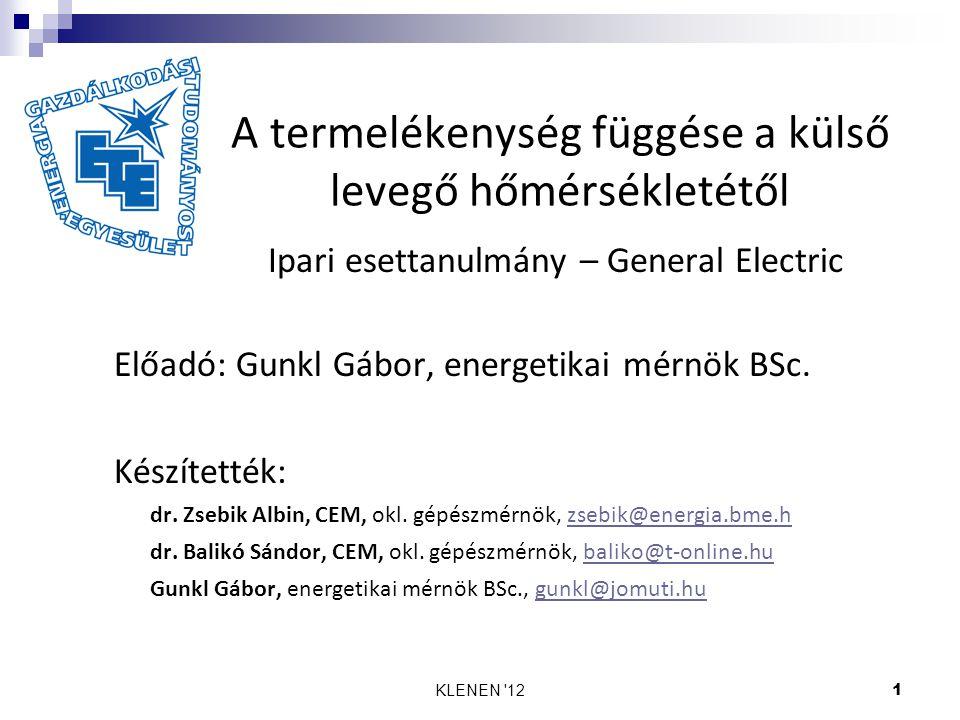 KLENEN '121 A termelékenység függése a külső levegő hőmérsékletétől Ipari esettanulmány – General Electric Előadó: Gunkl Gábor, energetikai mérnök BSc