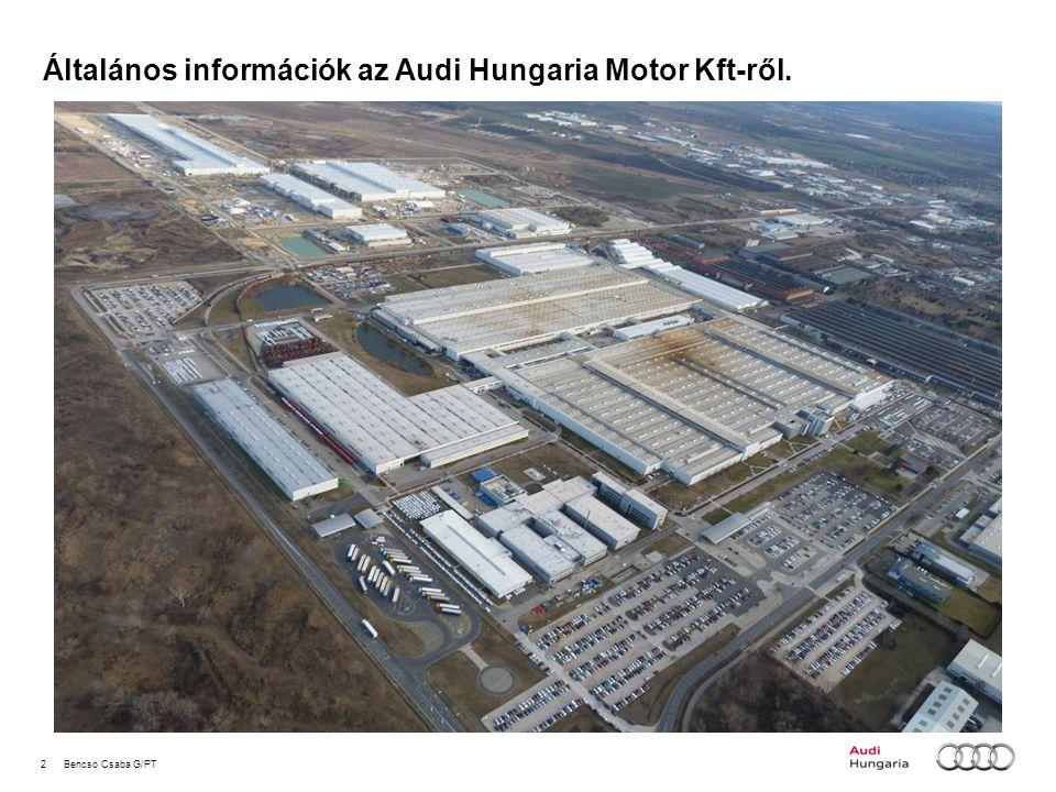 3Bencso Csaba G/PT Általános információk az Audi Hungaria Motor Kft-ről.
