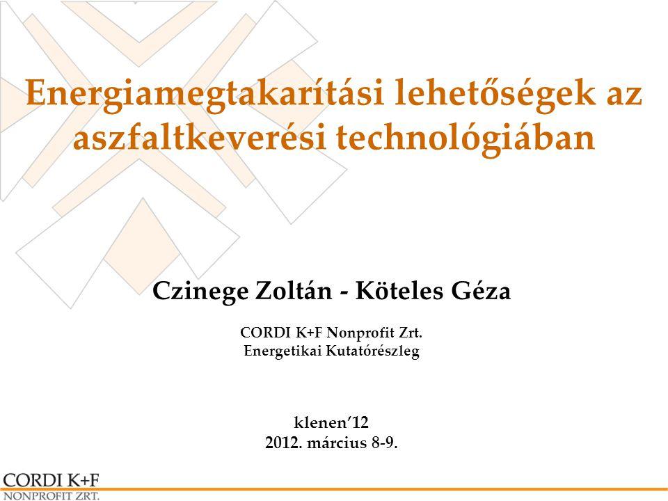 Energiamegtakarítási lehetőségek az aszfaltkeverési technológiában Czinege Zoltán - Köteles Géza CORDI K+F Nonprofit Zrt. Energetikai Kutatórészleg kl