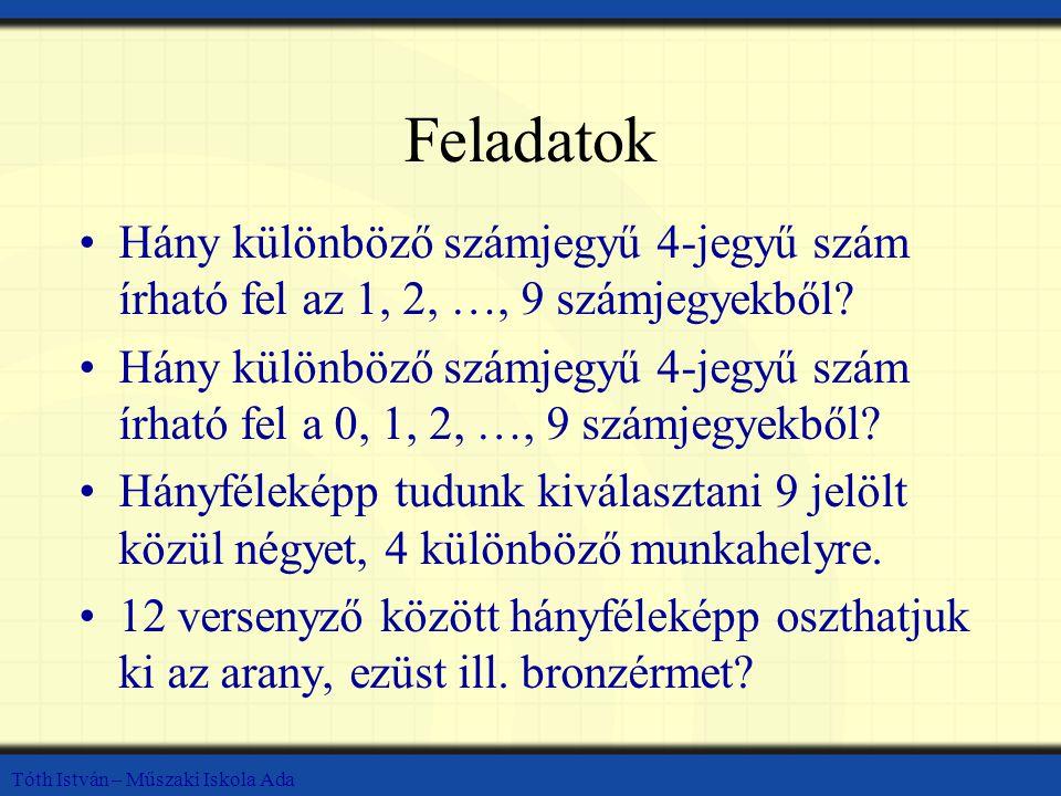 Tóth István – Műszaki Iskola Ada Feladatok Hány különböző számjegyű 4-jegyű szám írható fel az 1, 2, …, 9 számjegyekből.