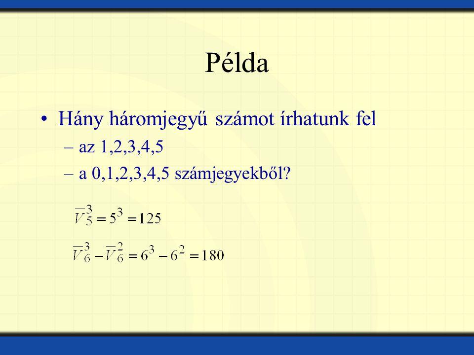 Példa Hány háromjegyű számot írhatunk fel –az 1,2,3,4,5 –a 0,1,2,3,4,5 számjegyekből?