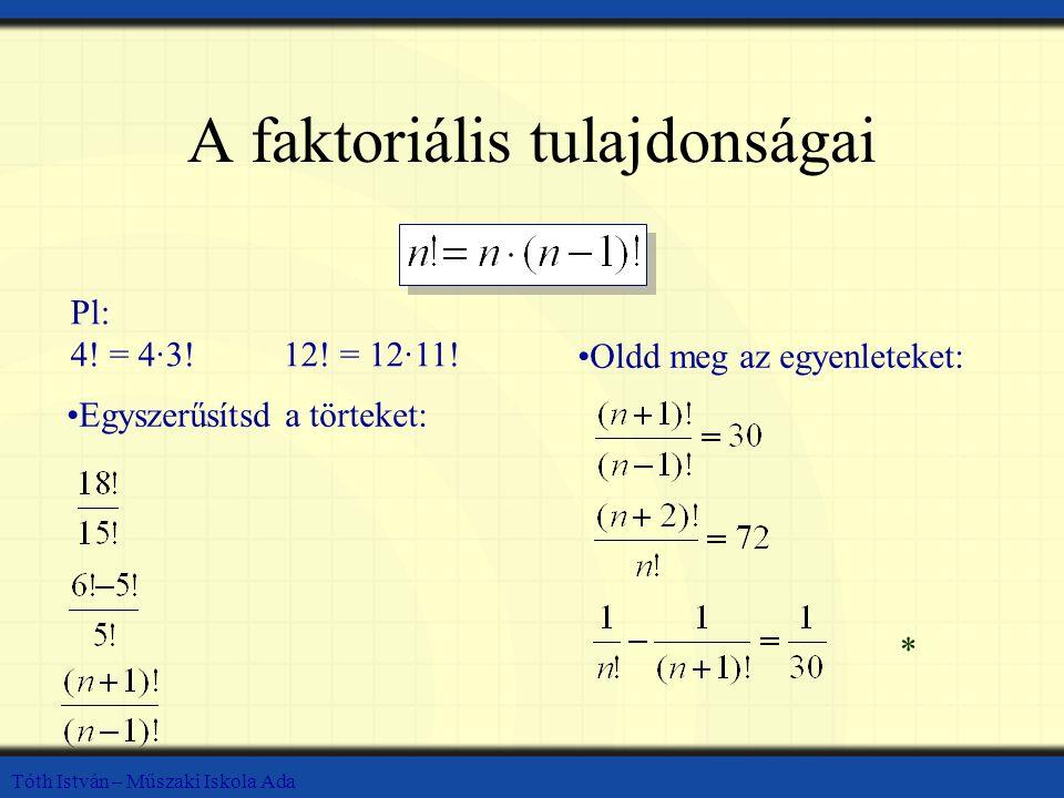 Tóth István – Műszaki Iskola Ada A faktoriális tulajdonságai Pl: 4.