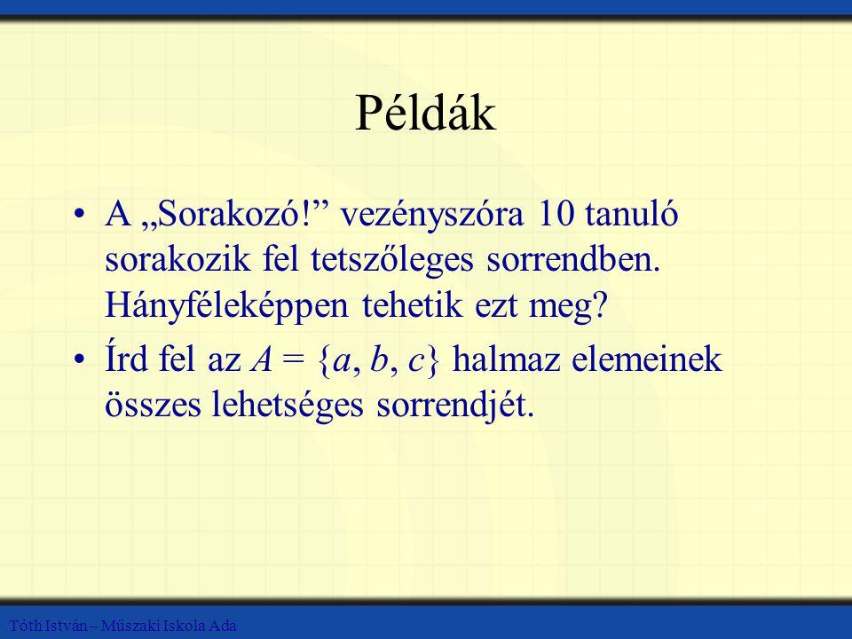 """Tóth István – Műszaki Iskola Ada Példák A """"Sorakozó! vezényszóra 10 tanuló sorakozik fel tetszőleges sorrendben."""