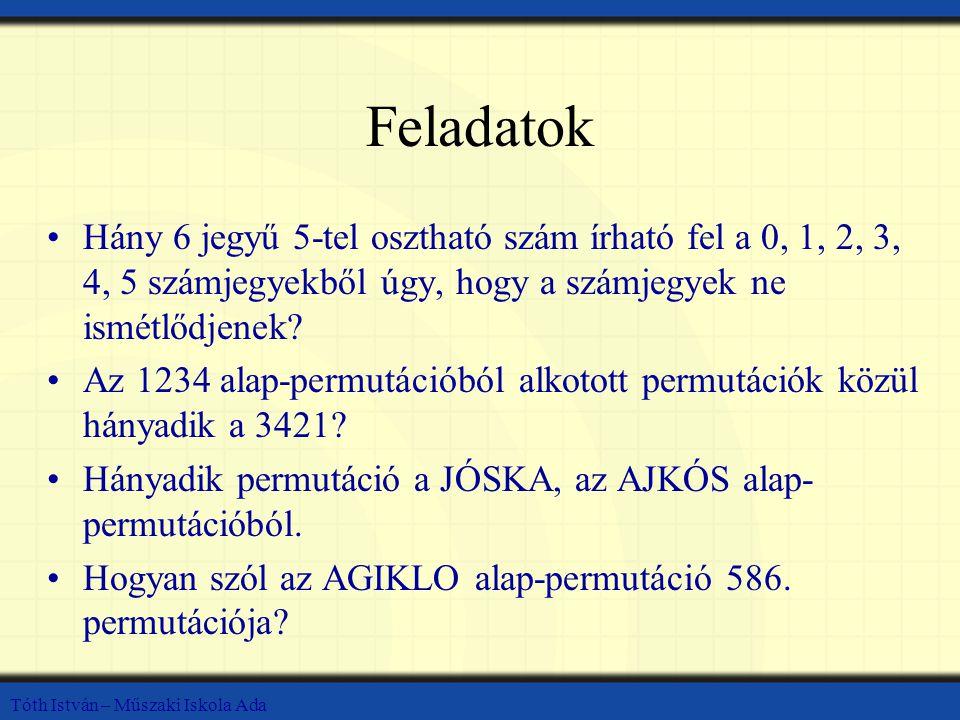 Tóth István – Műszaki Iskola Ada Feladatok Hány 6 jegyű 5-tel osztható szám írható fel a 0, 1, 2, 3, 4, 5 számjegyekből úgy, hogy a számjegyek ne ismétlődjenek.