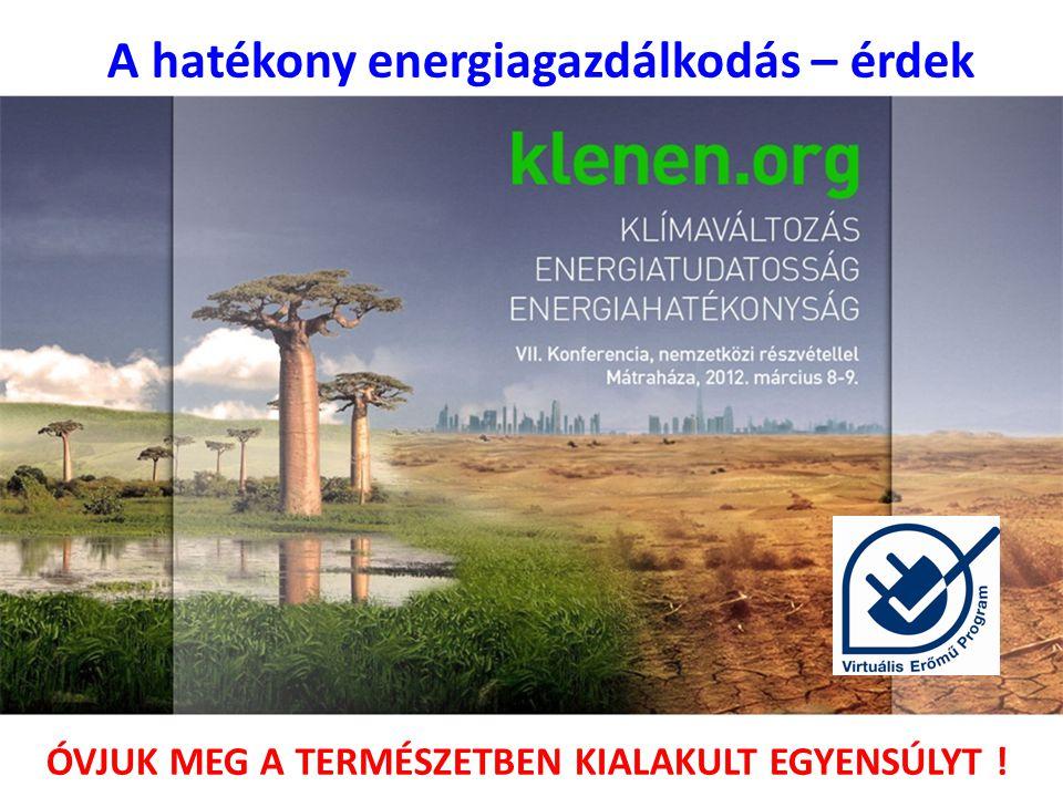 ÓVJUK MEG A TERMÉSZETBEN KIALAKULT EGYENSÚLYT ! A hatékony energiagazdálkodás – kötelesség