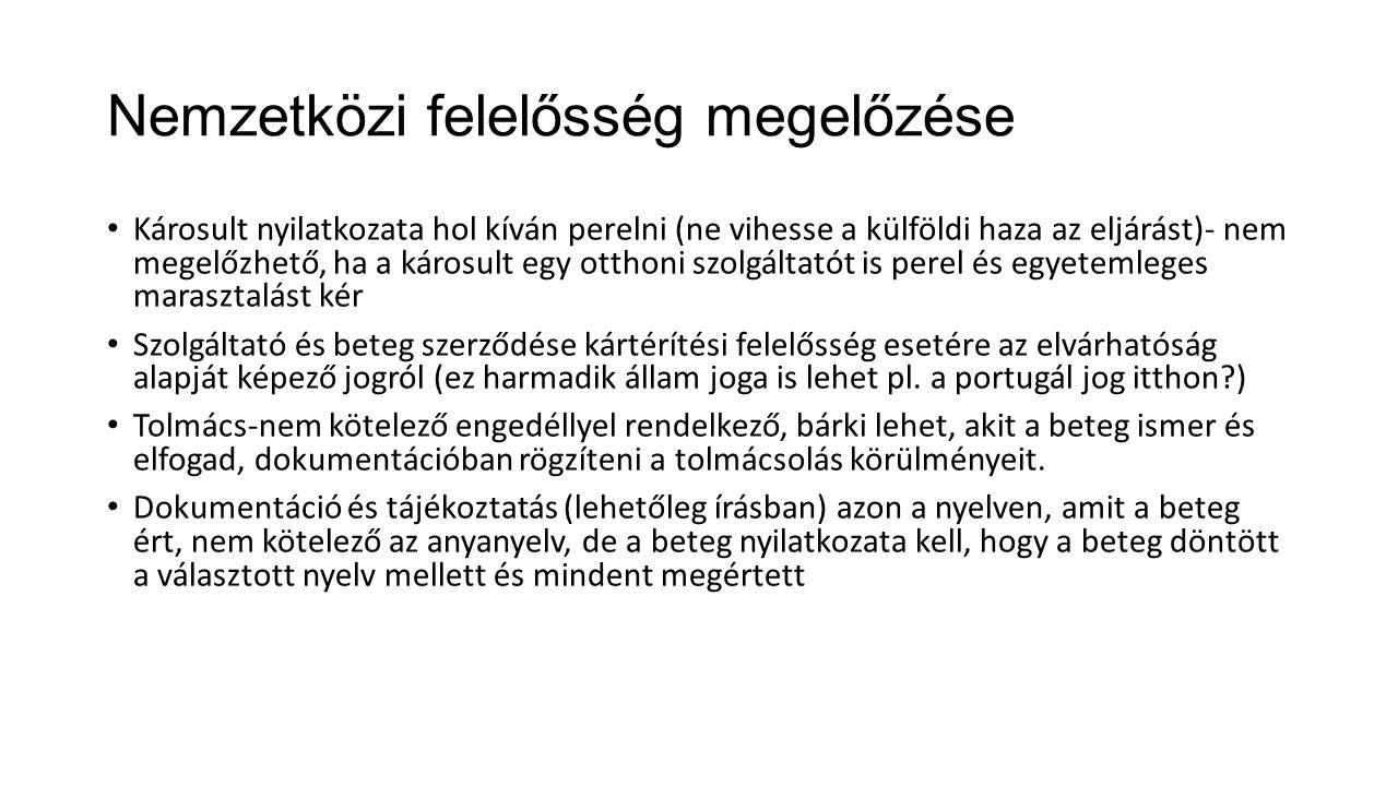 Nemzetközi felelősség megelőzése Károsult nyilatkozata hol kíván perelni (ne vihesse a külföldi haza az eljárást)- nem megelőzhető, ha a károsult egy