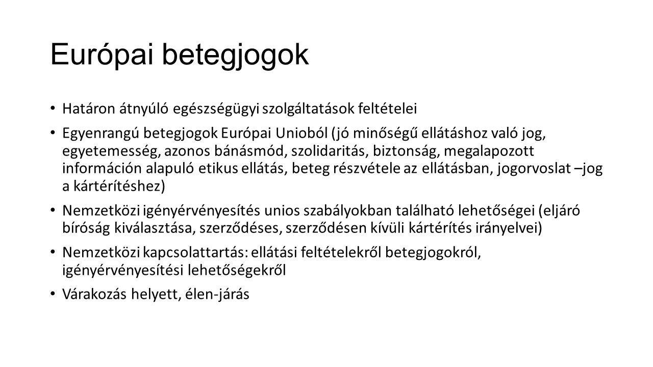 Európai betegjogok Határon átnyúló egészségügyi szolgáltatások feltételei Egyenrangú betegjogok Európai Unioból (jó minőségű ellátáshoz való jog, egye