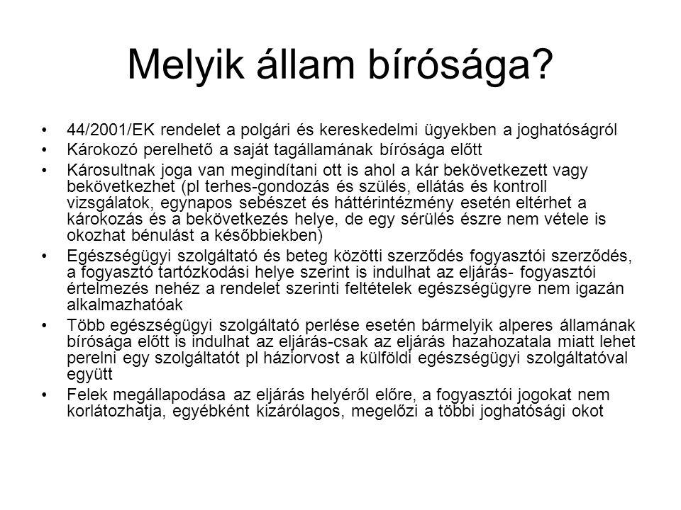 Melyik állam bírósága? 44/2001/EK rendelet a polgári és kereskedelmi ügyekben a joghatóságról Károkozó perelhető a saját tagállamának bírósága előtt K