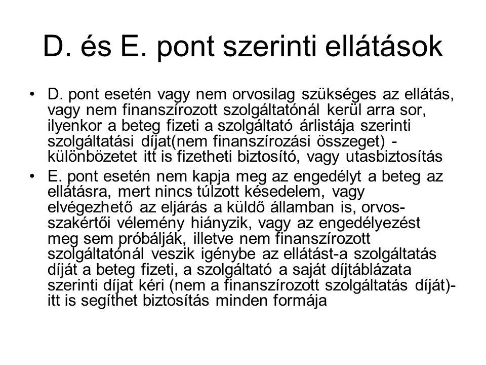 D. és E. pont szerinti ellátások D. pont esetén vagy nem orvosilag szükséges az ellátás, vagy nem finanszírozott szolgáltatónál kerül arra sor, ilyenk