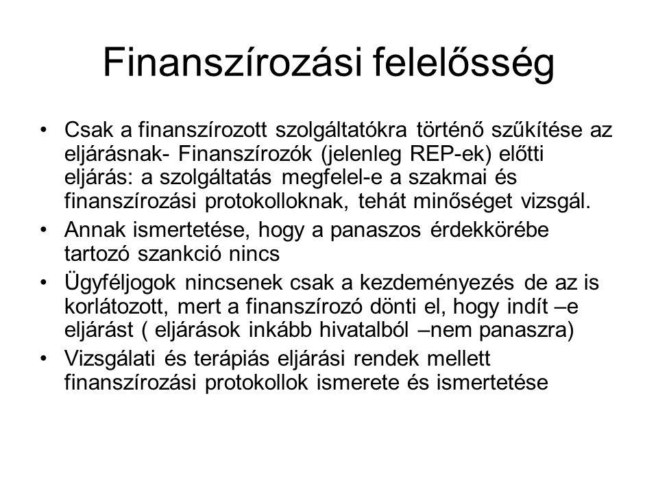 Finanszírozási felelősség Csak a finanszírozott szolgáltatókra történő szűkítése az eljárásnak- Finanszírozók (jelenleg REP-ek) előtti eljárás: a szolgáltatás megfelel-e a szakmai és finanszírozási protokolloknak, tehát minőséget vizsgál.