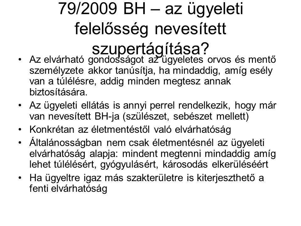 79/2009 BH – az ügyeleti felelősség nevesített szupertágítása? Az elvárható gondosságot az ügyeletes orvos és mentő személyzete akkor tanúsítja, ha mi