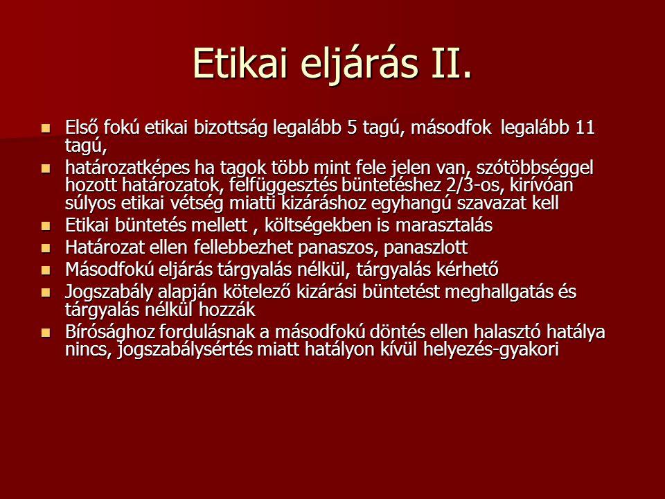 Etikai eljárás II. Első fokú etikai bizottság legalább 5 tagú, másodfok legalább 11 tagú, Első fokú etikai bizottság legalább 5 tagú, másodfok legaláb