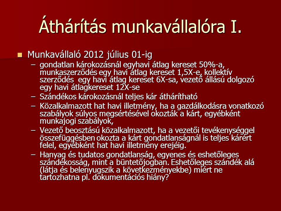 Áthárítás munkavállalóra I. Munkavállaló 2012 július 01-ig Munkavállaló 2012 július 01-ig –gondatlan károkozásnál egyhavi átlag kereset 50%-a, munkasz
