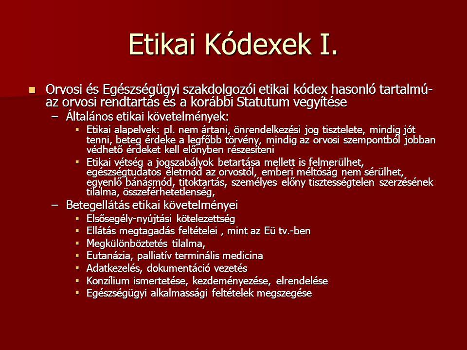 Etikai Kódexek I. Orvosi és Egészségügyi szakdolgozói etikai kódex hasonló tartalmú- az orvosi rendtartás és a korábbi Statutum vegyítése Orvosi és Eg
