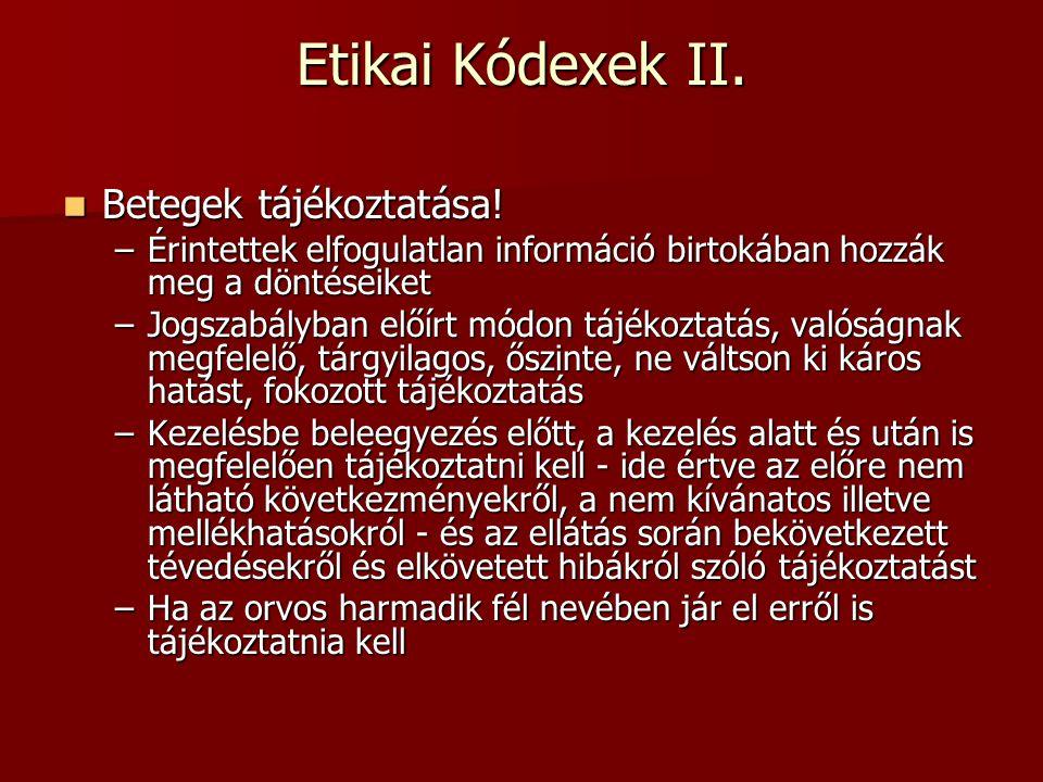 Etikai Kódexek II. Betegek tájékoztatása! Betegek tájékoztatása! –Érintettek elfogulatlan információ birtokában hozzák meg a döntéseiket –Jogszabályba